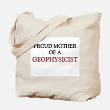 Proud Mother Of A GEOPHYSICIST Tote Bag