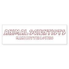 Animal Scientists make better Bumper Bumper Sticker