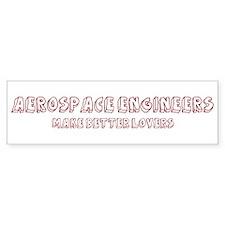 Aerospace Engineers make bett Bumper Bumper Bumper Sticker