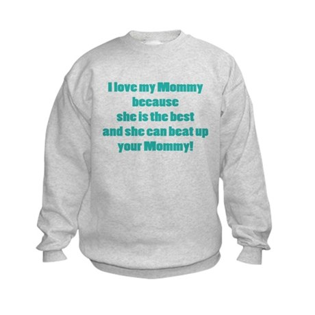 My mommy can beat up your Mom Kids Sweatshirt