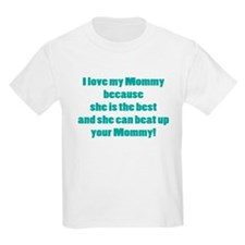 My mommy can beat up your Mom T-Shirt