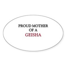 Proud Mother Of A GEISHA Oval Decal