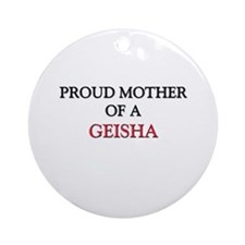 Proud Mother Of A GEISHA Ornament (Round)