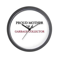 Proud Mother Of A GARBAGE COLLECTOR Wall Clock