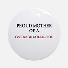 Proud Mother Of A GARBAGE COLLECTOR Ornament (Roun