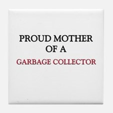 Proud Mother Of A GARBAGE COLLECTOR Tile Coaster
