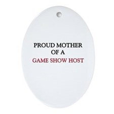 Proud Mother Of A GAME SHOW HOST Oval Ornament