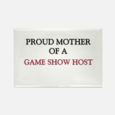 Proud Mother Of A GAME SHOW HOST Rectangle Magnet