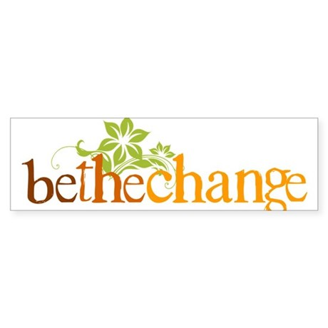 Be the change - Earthy - Floral Bumper Sticker