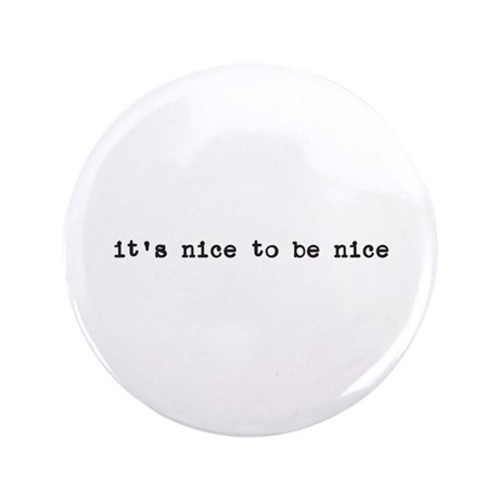 """It's Nice To Be Nice 3.5"""" Button"""