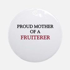 Proud Mother Of A FRUITERER Ornament (Round)