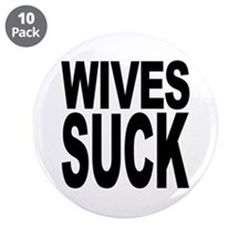 "Wives Suck 3.5"" Button (10 pack)"