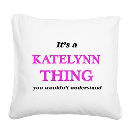 It's a Katelynn thing, yo Square Canvas Pillow