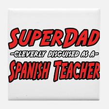 """SuperDad..Spanish Teacher"" Tile Coaster"