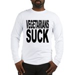 Vegetarians Suck Long Sleeve T-Shirt