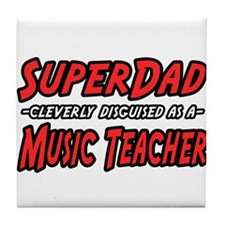 """Super Dad..Music Teacher"" Tile Coaster"