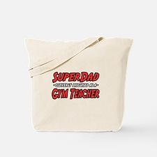 """Super Dad..Gym Teacher"" Tote Bag"
