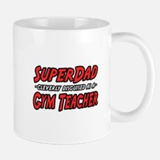 """Super Dad..Gym Teacher"" Mug"