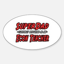 """Super Dad..Econ Teacher"" Oval Decal"