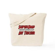 """Super Dad..Art Teacher"" Tote Bag"