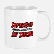 """Super Dad..Art Teacher"" Mug"