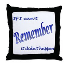 If I can't Remember Throw Pillow