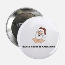 """Santa Claus is COMING! 2.25"""" Button"""
