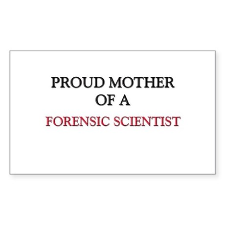 Proud Mother Of A FORENSIC SCIENTIST Sticker (Rect