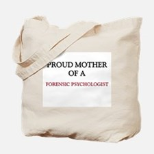 Proud Mother Of A FORENSIC PSYCHOLOGIST Tote Bag