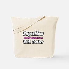 """""""Super Mom..Math Teacher"""" Tote Bag"""