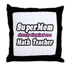 """Super Mom..Math Teacher"" Throw Pillow"