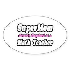 """""""Super Mom..Math Teacher"""" Oval Decal"""