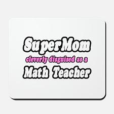 """Super Mom..Math Teacher"" Mousepad"