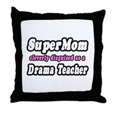 """SuperMom..Drama Teacher"" Throw Pillow"