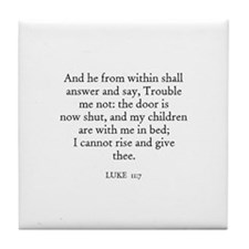 LUKE  11:7 Tile Coaster
