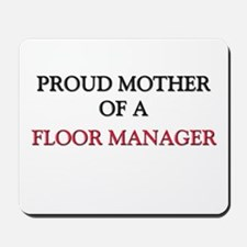 Proud Mother Of A FLOOR MANAGER Mousepad