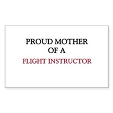 Proud Mother Of A FLIGHT INSTRUCTOR Sticker (Recta