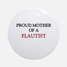 Proud Mother Of A FLAUTIST Ornament (Round)