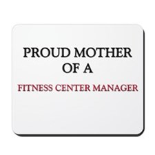 Proud Mother Of A FITNESS CENTER MANAGER Mousepad