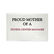 Proud Mother Of A FITNESS CENTER MANAGER Rectangle