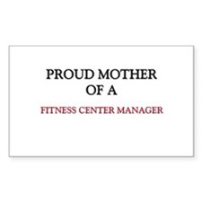 Proud Mother Of A FITNESS CENTER MANAGER Sticker (