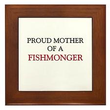 Proud Mother Of A FISHMONGER Framed Tile