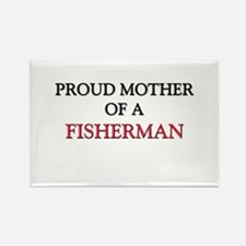 Proud Mother Of A FISHERMAN Rectangle Magnet