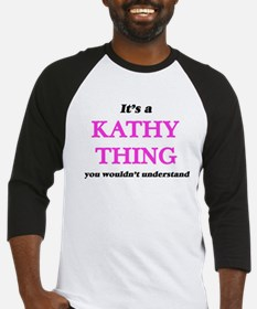 It's a Kathy thing, you wouldn Baseball Jersey