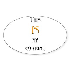 This IS My Costume!!! Oval Decal