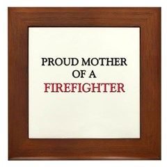 Proud Mother Of A FIREFIGHTER Framed Tile