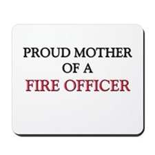 Proud Mother Of A FIRE OFFICER Mousepad