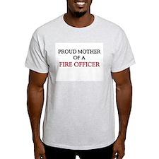 Proud Mother Of A FIRE OFFICER Light T-Shirt