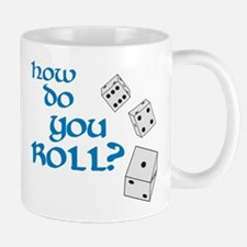 How do you roll? Mug