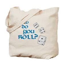 How do you roll? Tote Bag